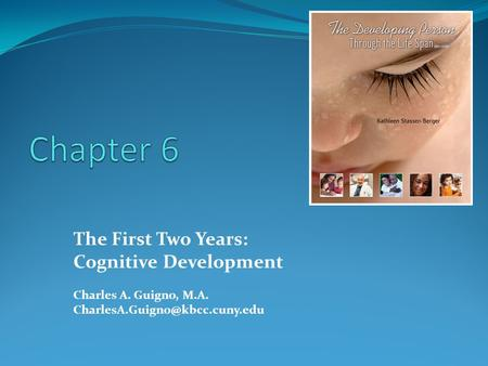 The First Two Years: Cognitive Development Charles A. Guigno, M.A.