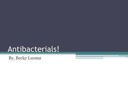 Antibacterials! By, Becky Luoma. Definition: Antibacterials are chemicals, which prevent the growth and multiplication of bacteria.