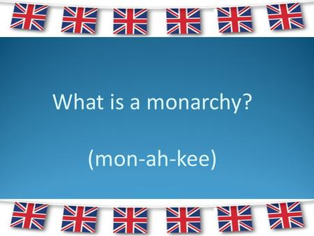 What is a monarchy? (mon-ah-kee)