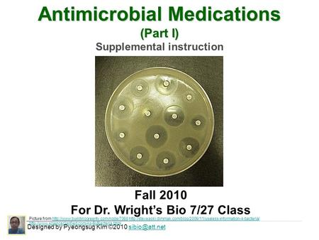 Antimicrobial Medications (Part I) Supplemental instruction Designed by Pyeongsug Kim ©2010 Fall 2010 For Dr. Wright's Bio 7/27.