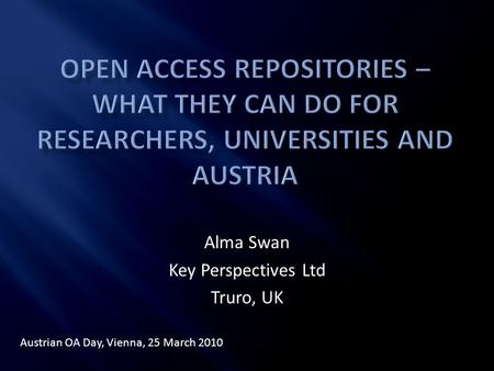 Alma Swan Key Perspectives Ltd Truro, UK Austrian OA Day, Vienna, 25 March 2010.