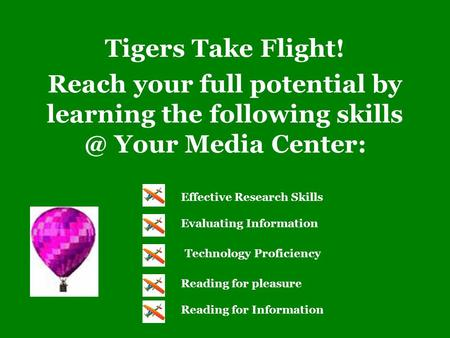 Tigers Take Flight! Reach your full potential by learning the following Your Media Center: Evaluating Information Technology Proficiency Reading.