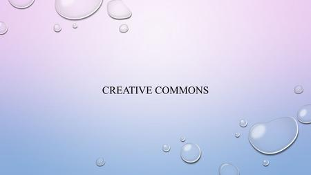 CREATIVE COMMONS. ABOUT/ HISTORY CREATIVE COMMONS IS A NON-PROFIT ORGANIZATION DEDICATED TO ENLARGING THE VARIOUS RANGE OF CREATIVE WORKS THAT IS AVAILABLE.