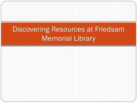 Discovering Resources at Friedsam Memorial Library.