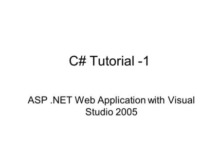 C# Tutorial -1 ASP.NET Web Application with Visual Studio 2005.