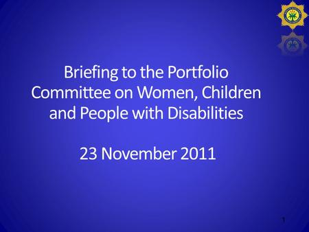 Briefing to the Portfolio Committee on Women, Children and People with Disabilities 23 November 2011 1.