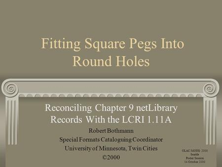 Fitting Square Pegs Into Round Holes Reconciling Chapter 9 netLibrary Records With the LCRI 1.11A Robert Bothmann Special Formats Cataloguing Coordinator.