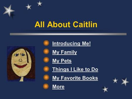 All About Caitlin Introducing Me! My Family My Pets Things I Like to Do My Favorite Books More.