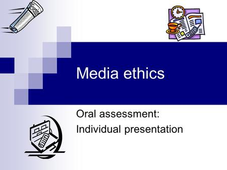 Media ethics Oral assessment: Individual presentation.