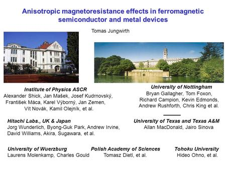 Anisotropic magnetoresistance effects in ferromagnetic semiconductor and metal devices Tomas Jungwirth University of Nottingham Bryan Gallagher, Tom Foxon,