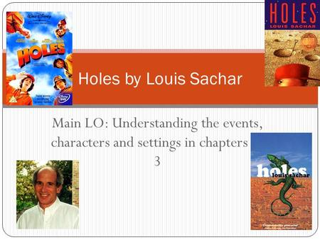 Holes by Louis Sachar Main LO: Understanding the events, characters and settings in chapters 1- 3.