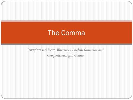 Paraphrased from Warriner's English Grammar and Composition, Fifth Course The Comma.