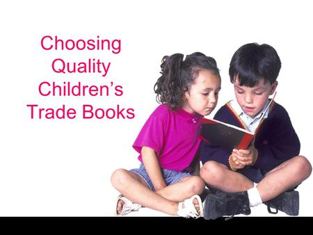 "Choosing Quality Children's Trade Books. Free powerpoint template: www.brainybetty.com 2 What Constitutes ""Children's"" Literature? A child protagonist."