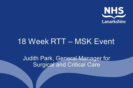 18 Week RTT – MSK Event Judith Park, General Manager for Surgical and Critical Care.