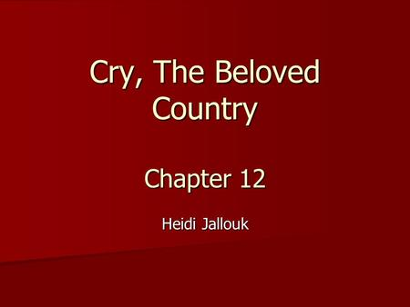Cry, The Beloved Country Chapter 12 Heidi Jallouk.
