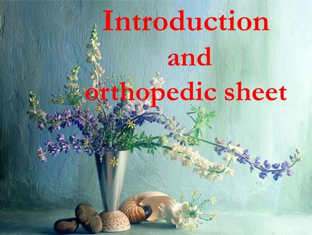 Introduction and orthopedic sheet Introduction to orthopedic physical therapy Orthopedic physical therapy is deal with musculoskeletal disorders and.