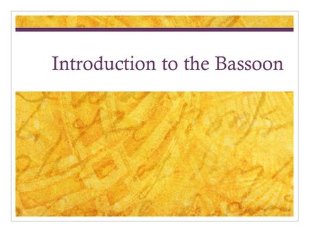 Introduction to the Bassoon. Bassoon Fundamentals Assembly Holding and Posture The bocal The reed Embouchure Phonation Whom to pick? Special bassoon skills.