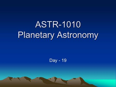 ASTR-1010 Planetary Astronomy Day - 19. Announcements Smartworks Chapters 4: Due Monday, March 1. Smartworks Chapter 5 is also posted Exam 2 will cover.