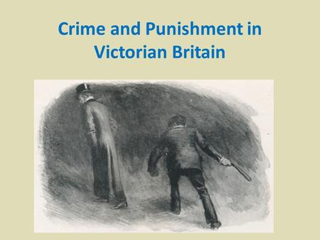 Crime and Punishment in Victorian Britain. Read the extract from Oliver Twist introducing Bill Sikes Paragraph One How does Dickens use language to create.