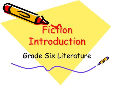 Fiction Introduction Grade Six Literature. Fiction Tells a story about made up characters and events Contains a group of story events called a plot Contains.