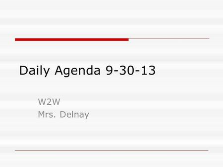 Daily Agenda 9-30-13 W2W Mrs. Delnay. Daily Agenda 10-1-13  Change jobs  Good news  Chapter 13- Violence – Coping and Preventing Pre quizzes Directed.
