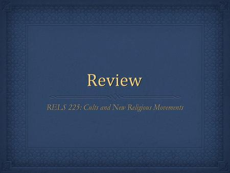ReviewReview RELS 225: Cults and New Religious Movements.