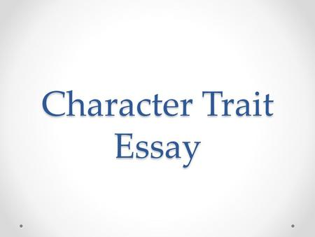 Character Trait Essay. Prompt Prompt: Analysis of a Literary Character We understand characters in literature by paying attention to what they say, what.