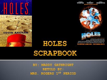 Holes Scrapbook By: Maddy Gathright Retold By: Mrs. Rogers 1st period.