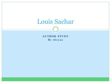 AUTHOR STUDY By A leyna Louis Sachar. Info - Awards for Book Holes Holes has two awards in its name, its won both the National Book Award and the Newbery.