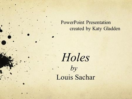 Holes by Louis Sachar PowerPoint Presentation created by Katy Gladden.