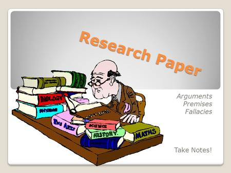 Research Paper Arguments Premises Fallacies Take Notes!