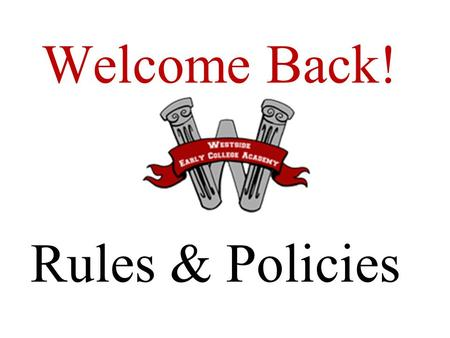 Welcome Back! http://www.anderson5.net/westsid Rules & Policies.