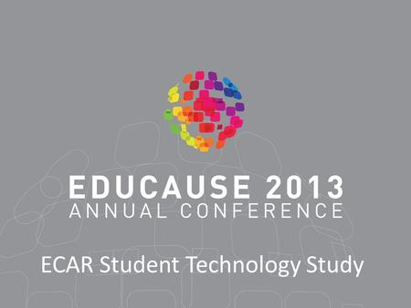 ECAR Student Technology Study. Report Authors Eden EDUCAUSE Director of Research Charles Dziuban, University of Central Florida.
