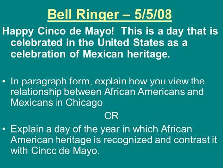 Bell Ringer – 5/5/08 Happy Cinco de Mayo! This is a day that is celebrated in the United States as a celebration of Mexican heritage. In paragraph form,