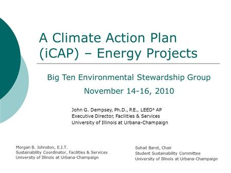 A Climate Action Plan (iCAP) – Energy Projects Morgan B. Johnston, E.I.T. Sustainability Coordinator, Facilities & Services University of Illinois at Urbana-Champaign.