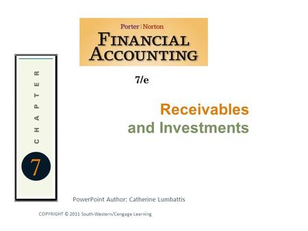 Receivables and Investments COPYRIGHT © 2011 South-Western/Cengage Learning 7/e PowerPoint Author: Catherine Lumbattis 7.