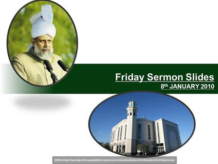 NOTE: Al Islam Team takes full responsibility for any errors or miscommunication in this Synopsis of the Friday Sermon Friday Sermon Slides 8 th JANUARY.