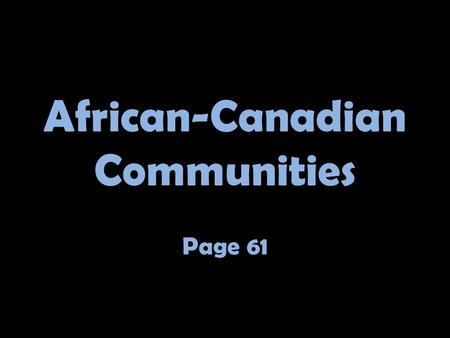 African-Canadian Communities Page 61. Mathieu da Costa The first person of African descent in Canada.