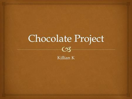 Chocolate Project Killian K.