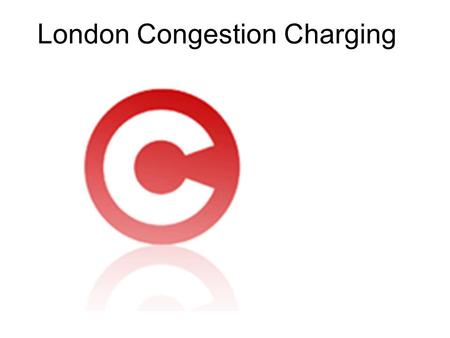 London Congestion Charging. Central London Congestion Charging Zone.
