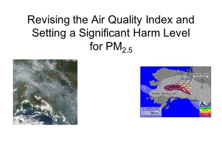 Revising the Air Quality Index and Setting a Significant Harm Level for PM 2.5.