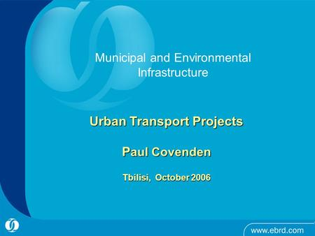 1 Urban Transport Projects P aul Covenden Tbilisi, October 2006 Municipal and Environmental Infrastructure.