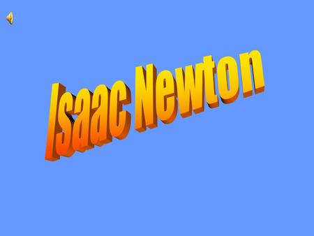 (1643-1727) The Contents: Isaac Newton Childhood When a teenager Newton's inventions Death of Newton.