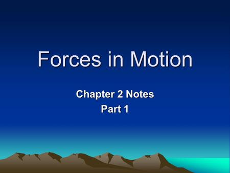 Forces in Motion Chapter 2 Notes Part 1. Questions How does the force of gravity affect falling objects? What is projectile motion? What are Newton's.