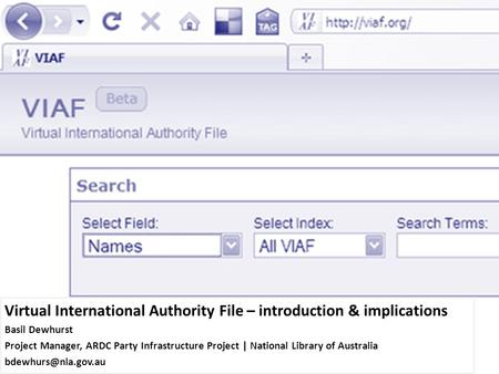 Virtual International Authority File – introduction & implications Basil Dewhurst Project Manager, ARDC Party Infrastructure Project | National Library.
