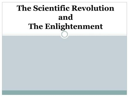 The Scientific Revolution and The Enlightenment. Old Ideas The Church was the highest authority and taught scientific knowledge based on the Bible Earth.