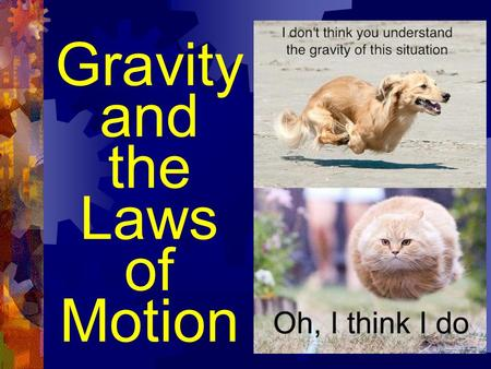 "Gravity and the Laws of Motion. Mass  Mass is the amount of ""stuff"" (matter) in an object.  Measured in grams (kg, mg, cg, etc.)  Mass will not change."