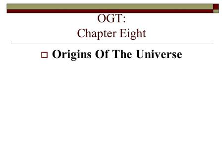 OGT: Chapter Eight  Origins Of The Universe. Astronomy  Study of stars and planets Aristotle  Earth is center of the universe (geocentric). Sun, planets.