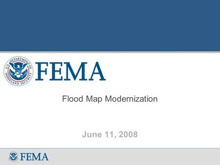Flood Map Modernization June 11, 2008.  Obtain Best Available Data  Develop Partnerships for Production that Enhance Capability (local, state, fed)