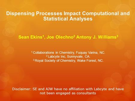Dispensing Processes Impact Computational and Statistical Analyses Sean Ekins 1, Joe Olechno 2 Antony J. Williams 3 1 Collaborations in Chemistry, Fuquay.